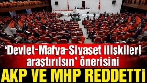 Devlet-siyaset-mafya ilişkisinin araştırılması AKP ve MHP oylarıyla reddedildi